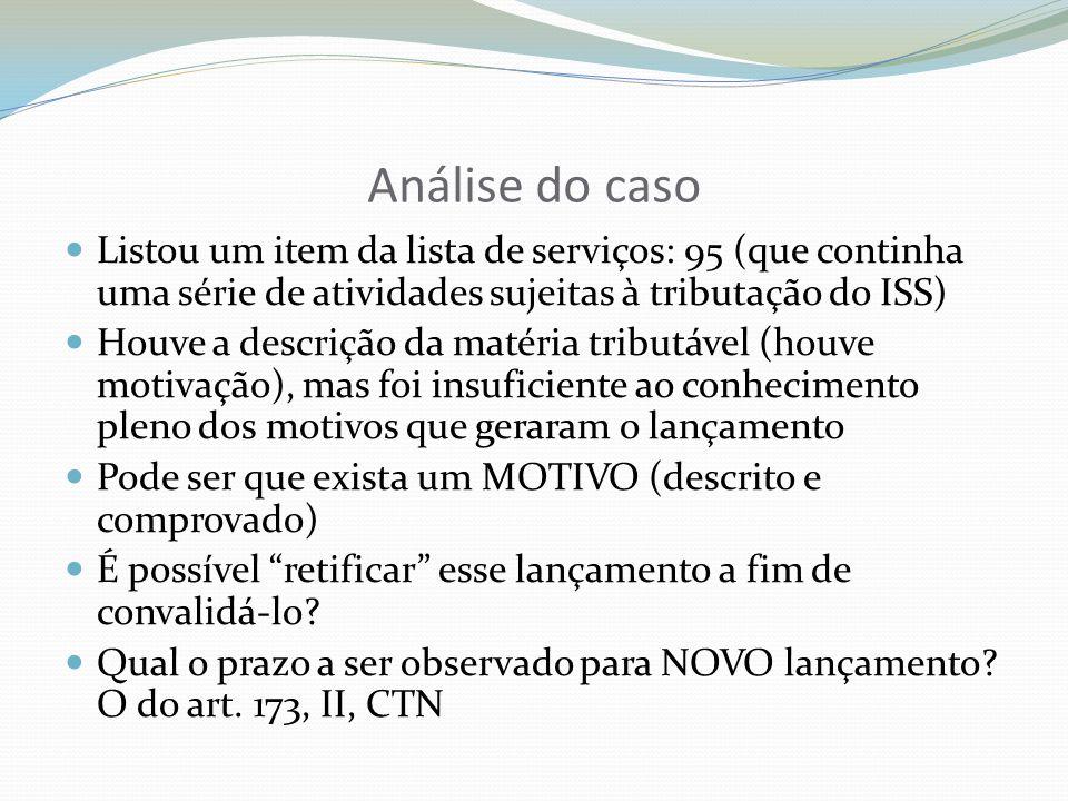 Análise do casoListou um item da lista de serviços: 95 (que continha uma série de atividades sujeitas à tributação do ISS)