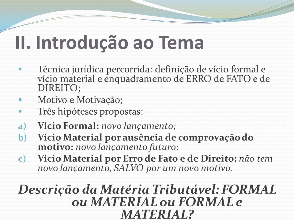 II. Introdução ao Tema Técnica jurídica percorrida: definição de vício formal e vício material e enquadramento de ERRO de FATO e de DIREITO;