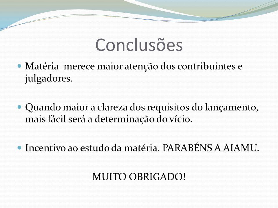 ConclusõesMatéria merece maior atenção dos contribuintes e julgadores.