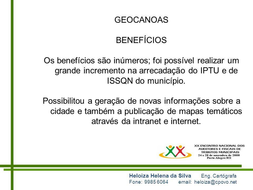 GEOCANOAS BENEFÍCIOS. Os benefícios são inúmeros; foi possível realizar um grande incremento na arrecadação do IPTU e de ISSQN do município.