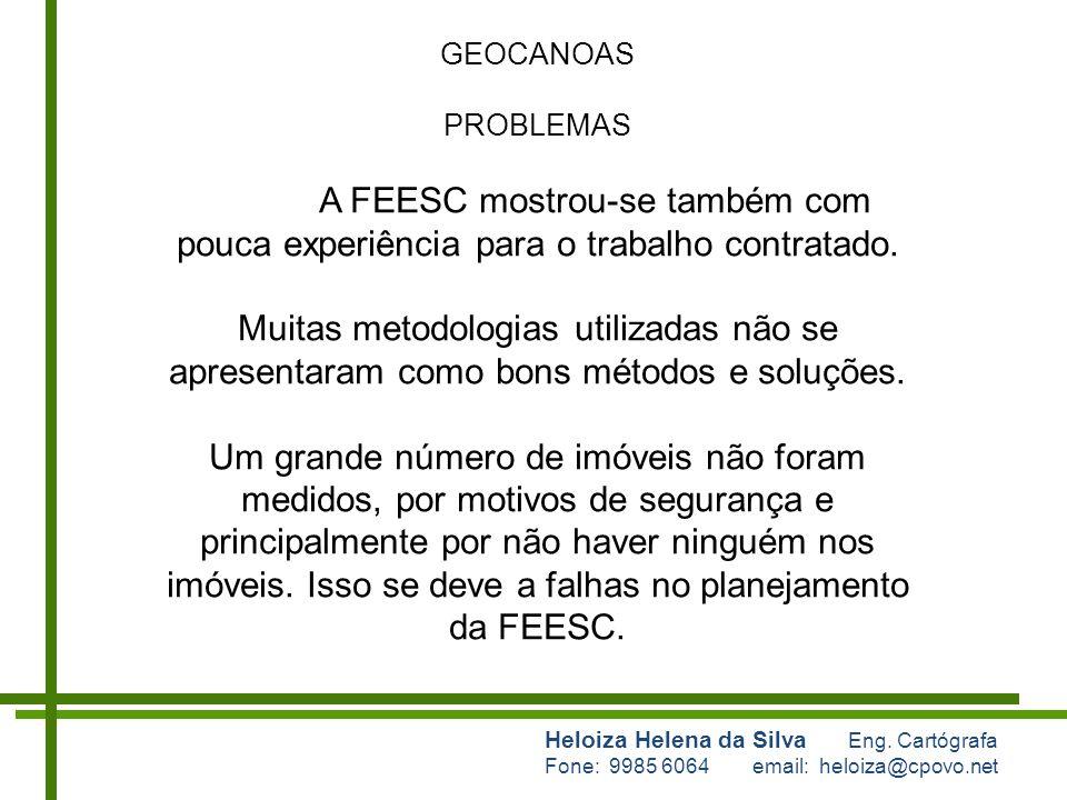 GEOCANOAS PROBLEMAS. A FEESC mostrou-se também com pouca experiência para o trabalho contratado.