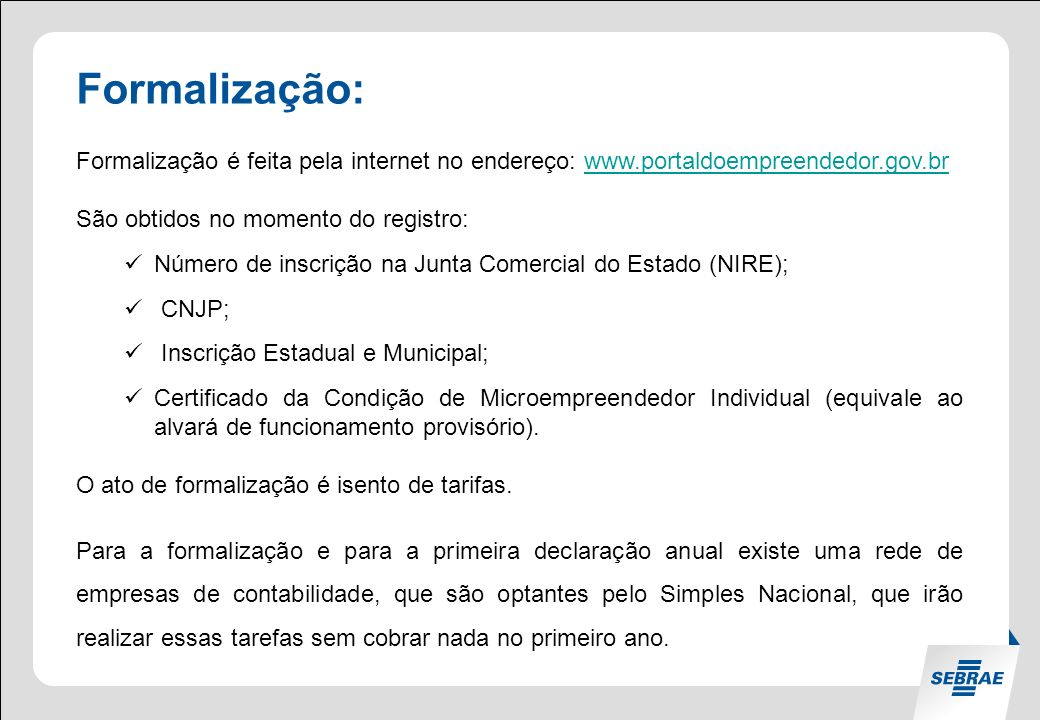 Formalização: Formalização é feita pela internet no endereço: www.portaldoempreendedor.gov.br. São obtidos no momento do registro: