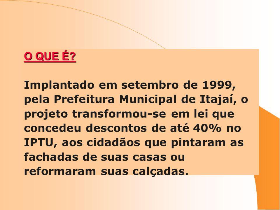 O QUE É Implantado em setembro de 1999, pela Prefeitura Municipal de Itajaí, o. projeto transformou-se em lei que.
