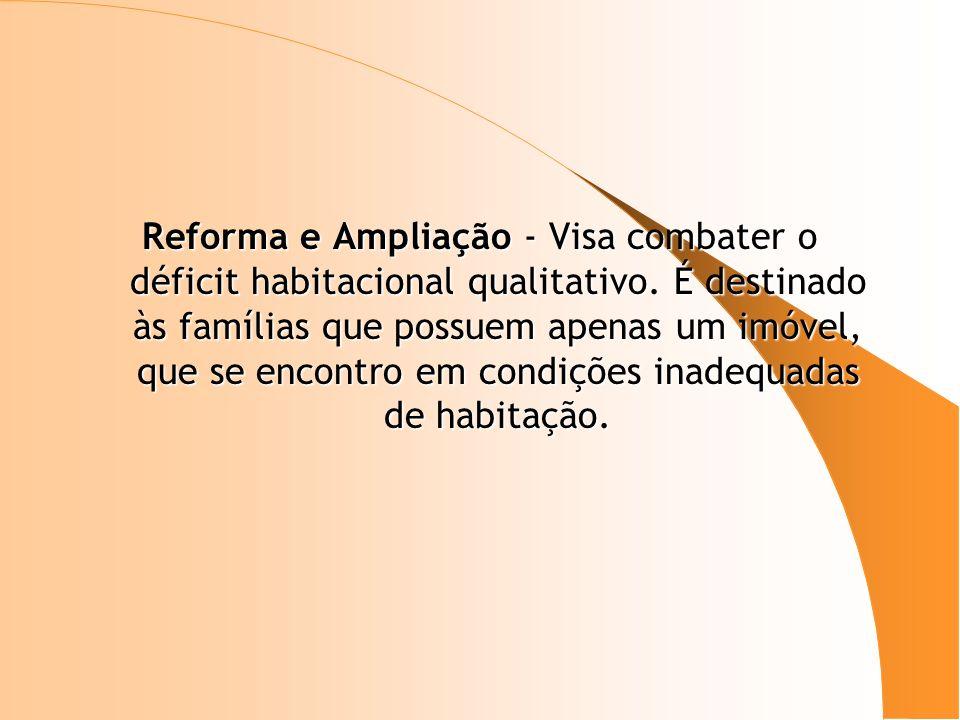 Reforma e Ampliação - Visa combater o déficit habitacional qualitativo
