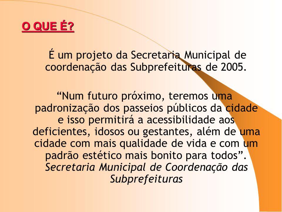 O QUE É É um projeto da Secretaria Municipal de coordenação das Subprefeituras de 2005.