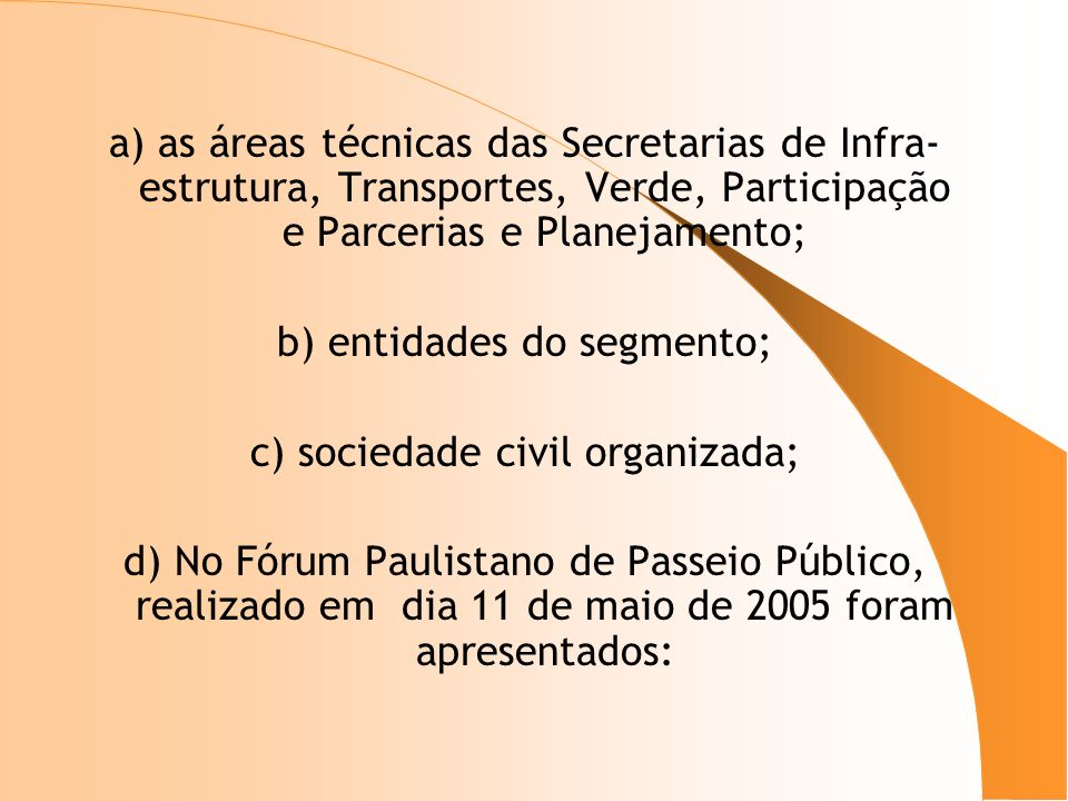 b) entidades do segmento; c) sociedade civil organizada;