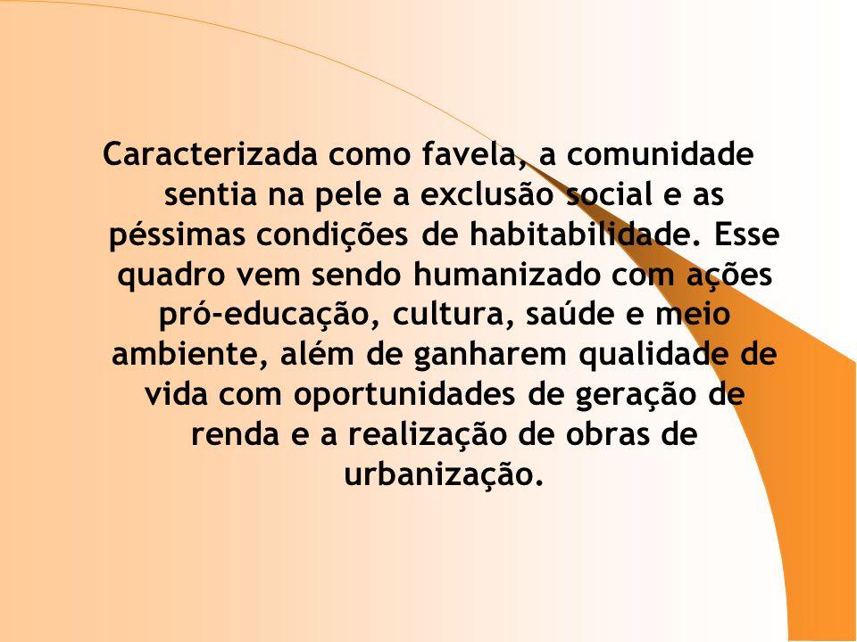 Caracterizada como favela, a comunidade sentia na pele a exclusão social e as péssimas condições de habitabilidade.