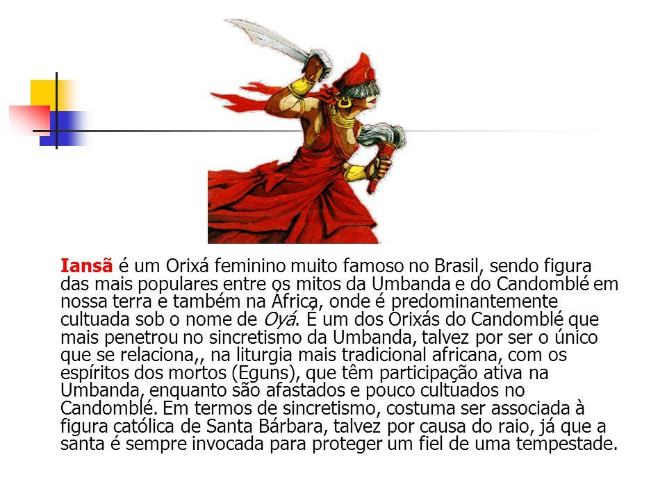 Iansã é um Orixá feminino muito famoso no Brasil, sendo figura das mais populares entre os mitos da Umbanda e do Candomblé em nossa terra e também na África, onde é predominantemente cultuada sob o nome de Oyá.