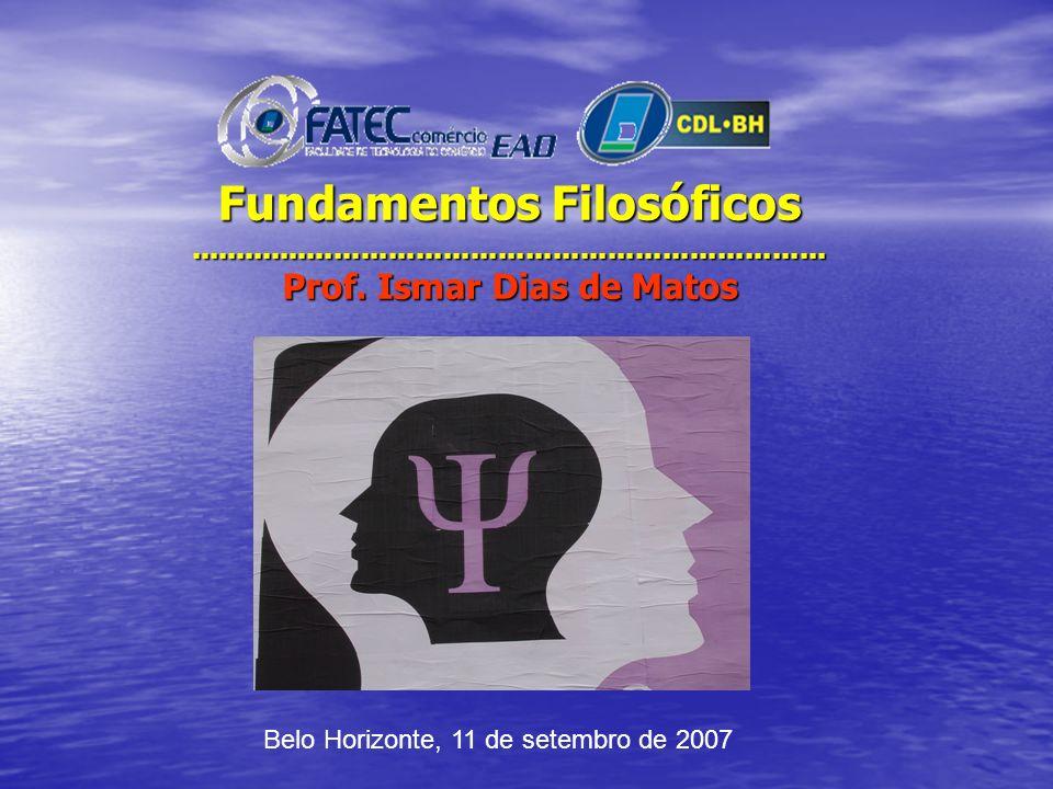 Fundamentos Filosóficos ...................................................................... Prof. Ismar Dias de Matos