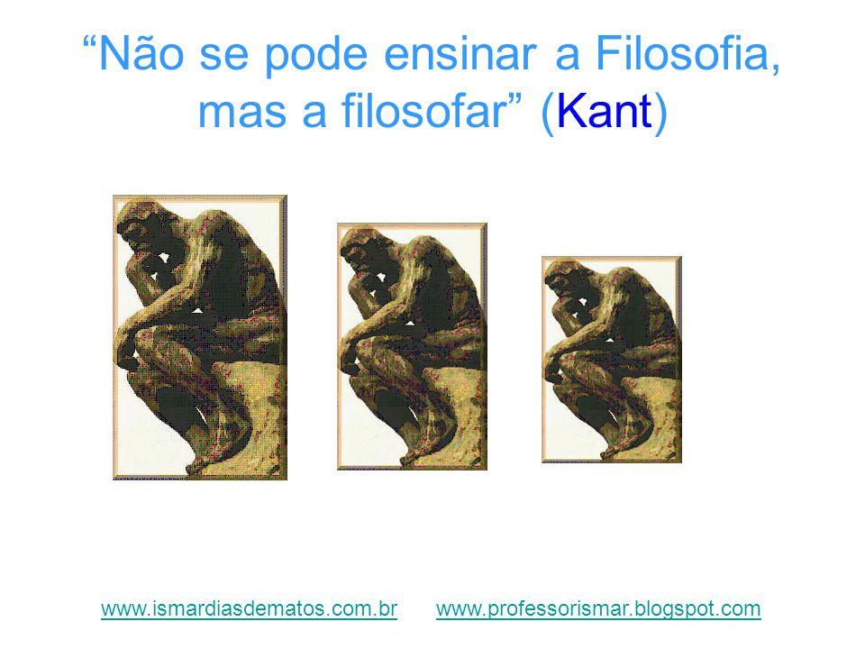 Não se pode ensinar a Filosofia, mas a filosofar (Kant)