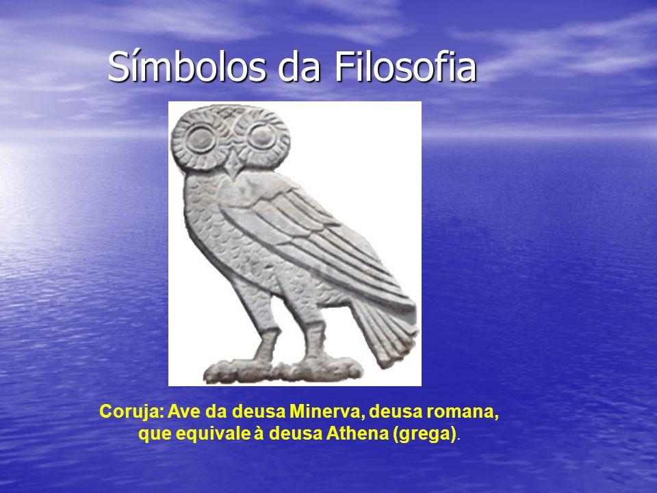 Símbolos da FilosofiaCoruja: Ave da deusa Minerva, deusa romana, que equivale à deusa Athena (grega).