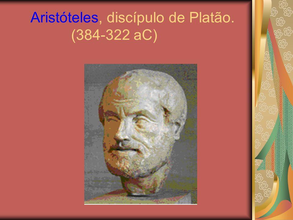 Aristóteles, discípulo de Platão. (384-322 aC)