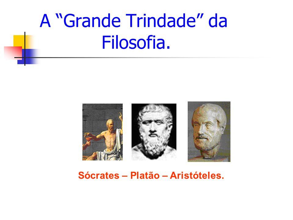 A Grande Trindade da Filosofia.