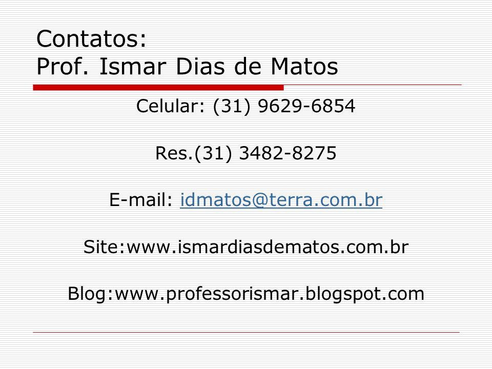 Contatos: Prof. Ismar Dias de Matos