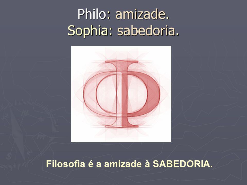 Philo: amizade. Sophia: sabedoria.