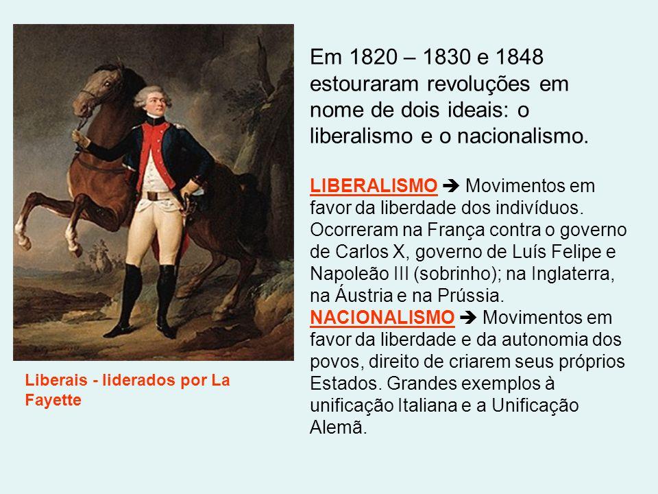 Em 1820 – 1830 e 1848 estouraram revoluções em nome de dois ideais: o liberalismo e o nacionalismo.