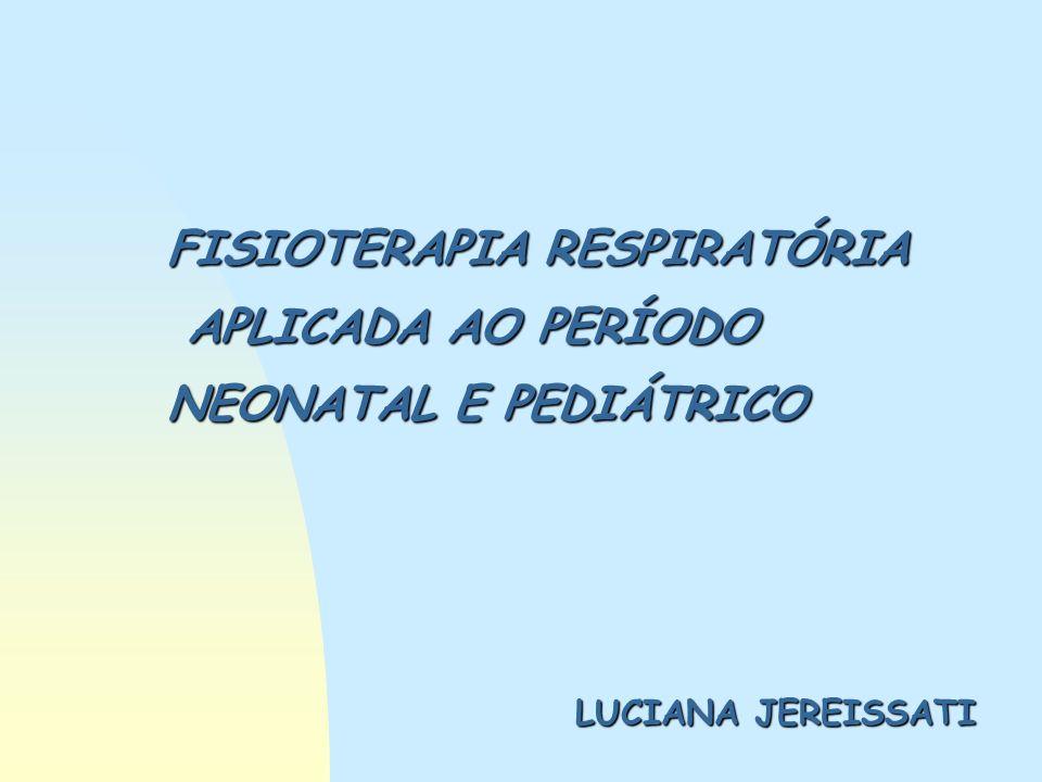 FISIOTERAPIA RESPIRATÓRIA APLICADA AO PERÍODO NEONATAL E PEDIÁTRICO