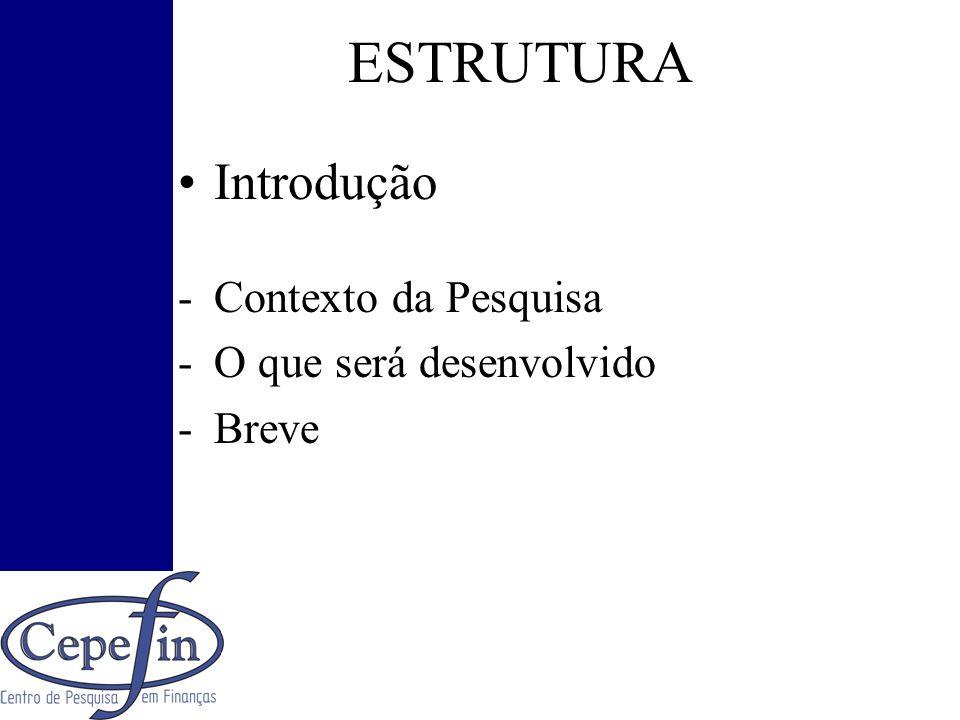 ESTRUTURA Introdução Contexto da Pesquisa O que será desenvolvido