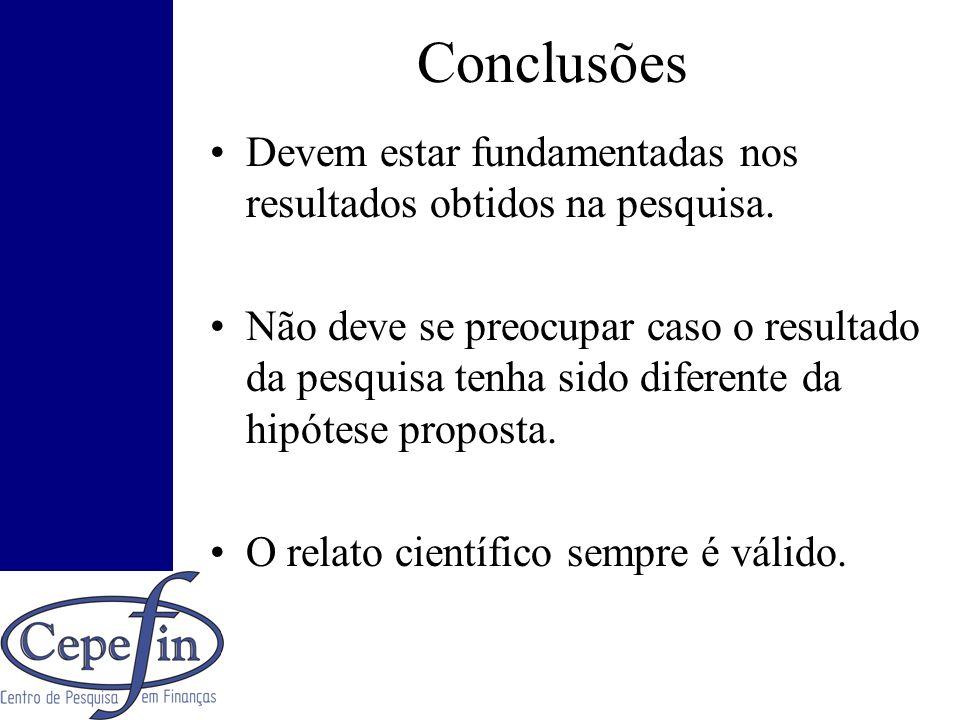 Conclusões Devem estar fundamentadas nos resultados obtidos na pesquisa.