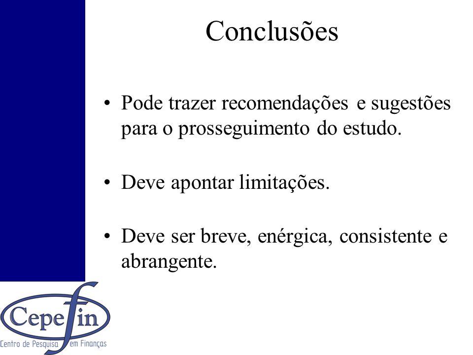 Conclusões Pode trazer recomendações e sugestões para o prosseguimento do estudo. Deve apontar limitações.