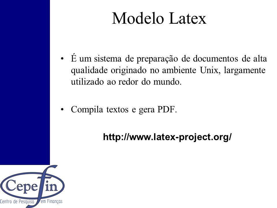 Modelo Latex É um sistema de preparação de documentos de alta qualidade originado no ambiente Unix, largamente utilizado ao redor do mundo.