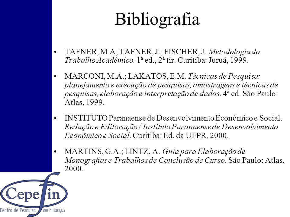 Bibliografia TAFNER, M.A; TAFNER, J.; FISCHER, J. Metodologia do Trabalho Acadêmico. 1ª ed., 2ª tir. Curitiba: Juruá, 1999.