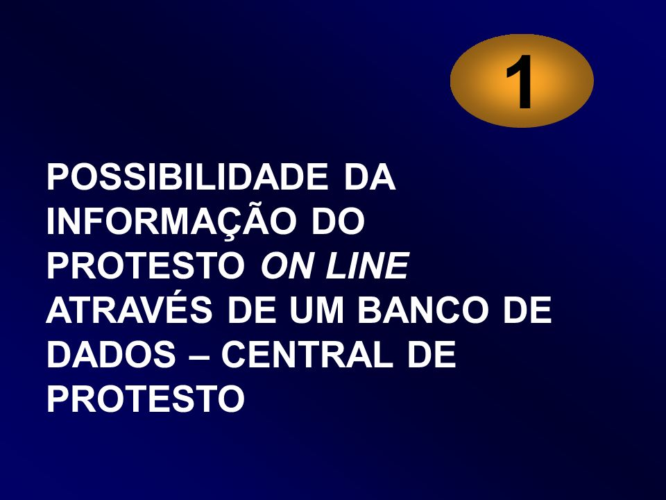 1 POSSIBILIDADE DA INFORMAÇÃO DO PROTESTO ON LINE ATRAVÉS DE UM BANCO DE DADOS – CENTRAL DE PROTESTO.