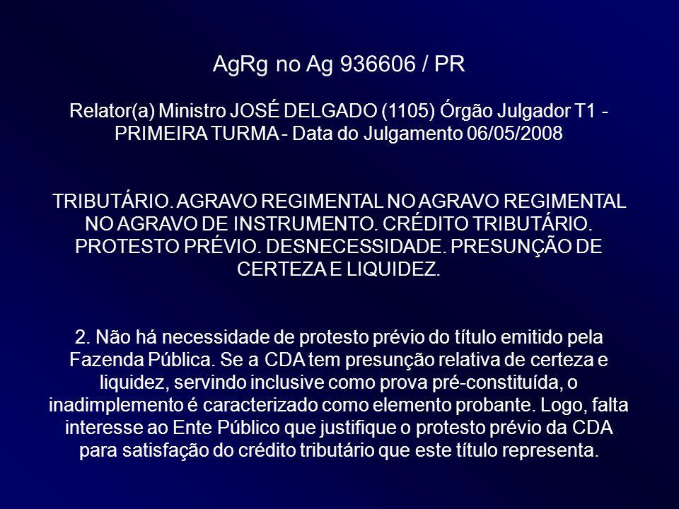 AgRg no Ag 936606 / PR Relator(a) Ministro JOSÉ DELGADO (1105) Órgão Julgador T1 - PRIMEIRA TURMA - Data do Julgamento 06/05/2008.
