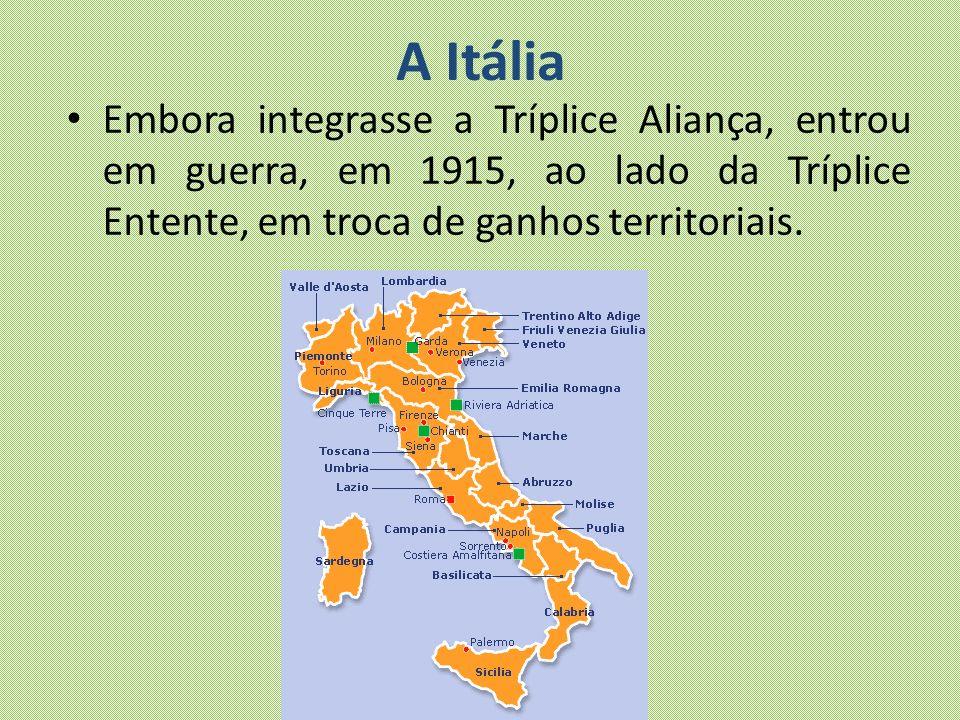 A Itália Embora integrasse a Tríplice Aliança, entrou em guerra, em 1915, ao lado da Tríplice Entente, em troca de ganhos territoriais.