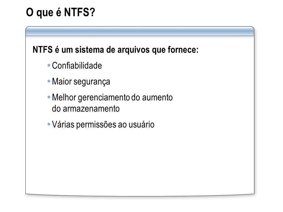 O que é NTFS NTFS é um sistema de arquivos que fornece:
