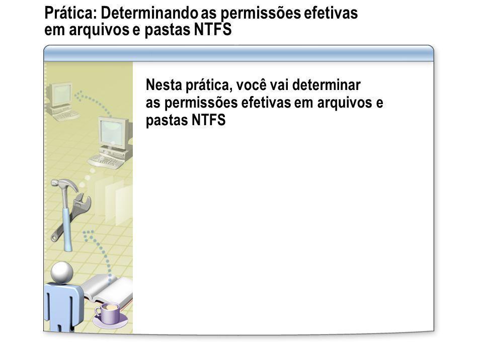 Prática: Determinando as permissões efetivas em arquivos e pastas NTFS