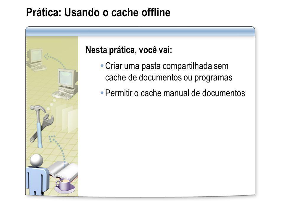 Prática: Usando o cache offline