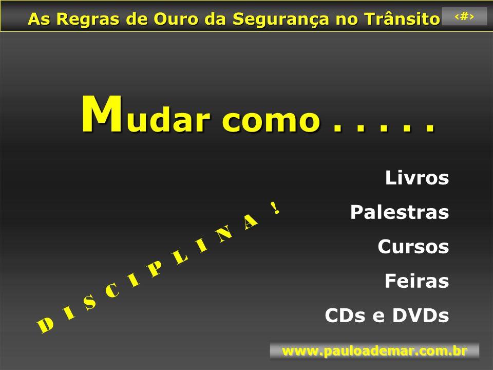 Mudar como . . . . . Livros Palestras Cursos Feiras CDs e DVDs