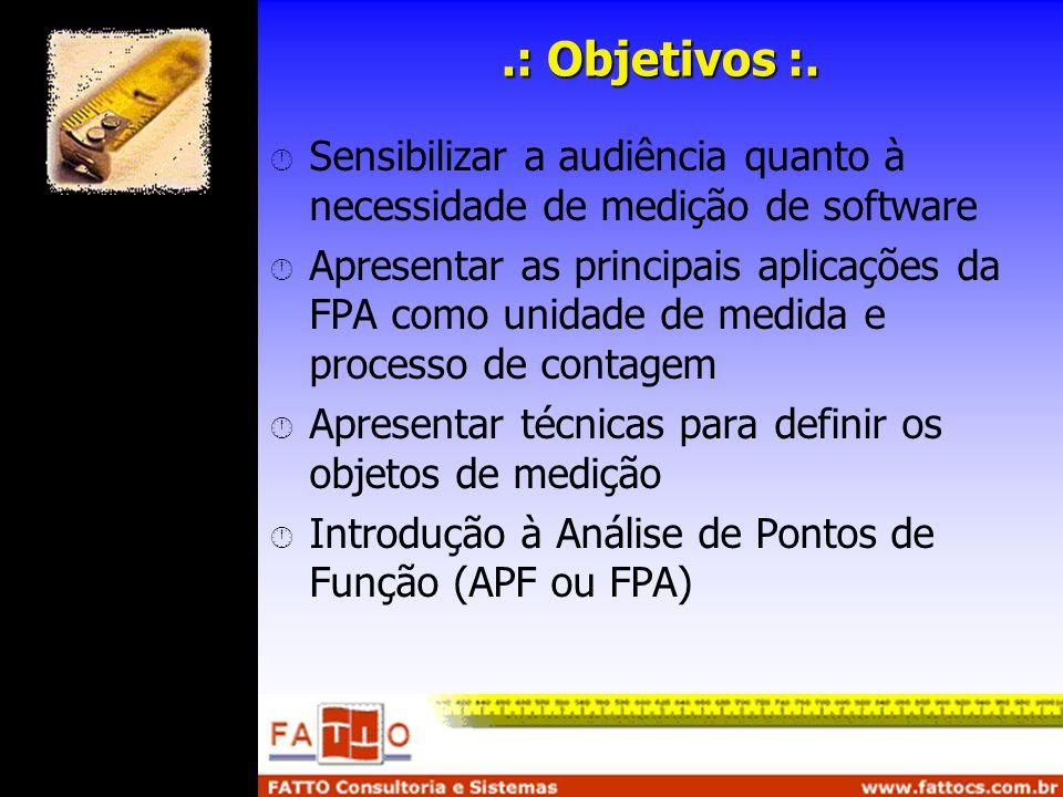 .: Objetivos :. Sensibilizar a audiência quanto à necessidade de medição de software.
