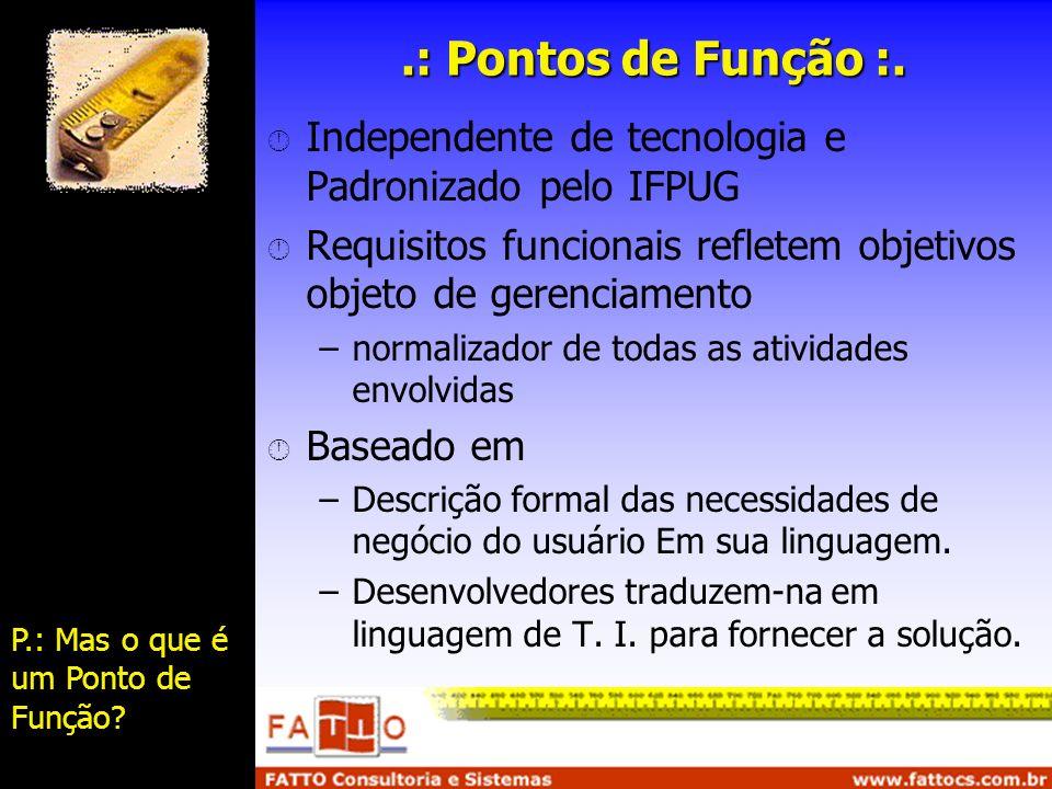 .: Pontos de Função :. Independente de tecnologia e Padronizado pelo IFPUG. Requisitos funcionais refletem objetivos objeto de gerenciamento.