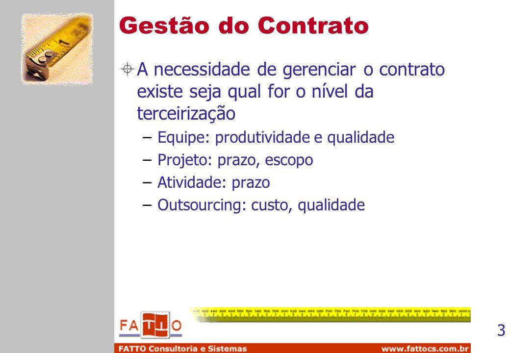 Gestão do Contrato A necessidade de gerenciar o contrato existe seja qual for o nível da terceirização.