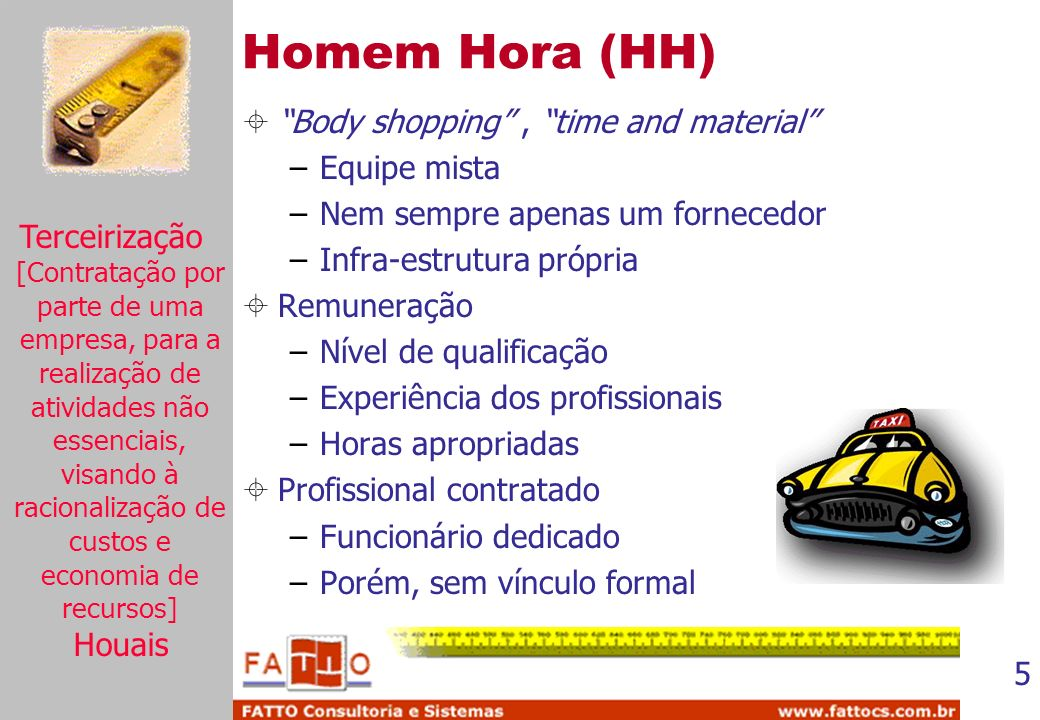 Homem Hora (HH) Body shopping , time and material Equipe mista