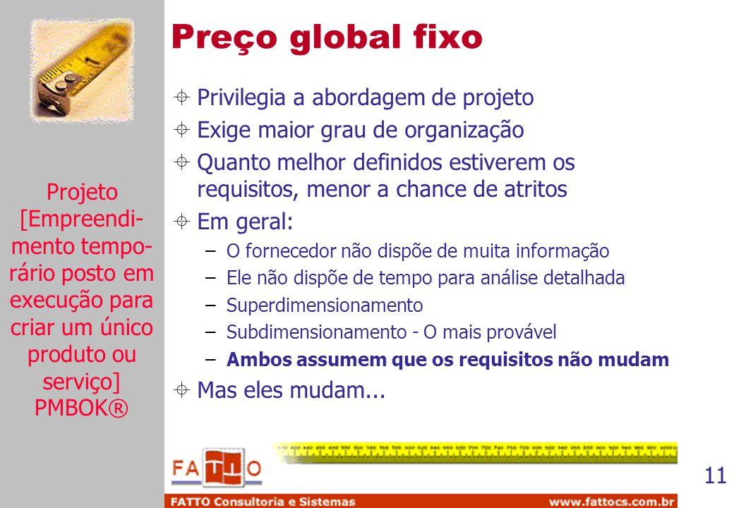 Preço global fixo Privilegia a abordagem de projeto