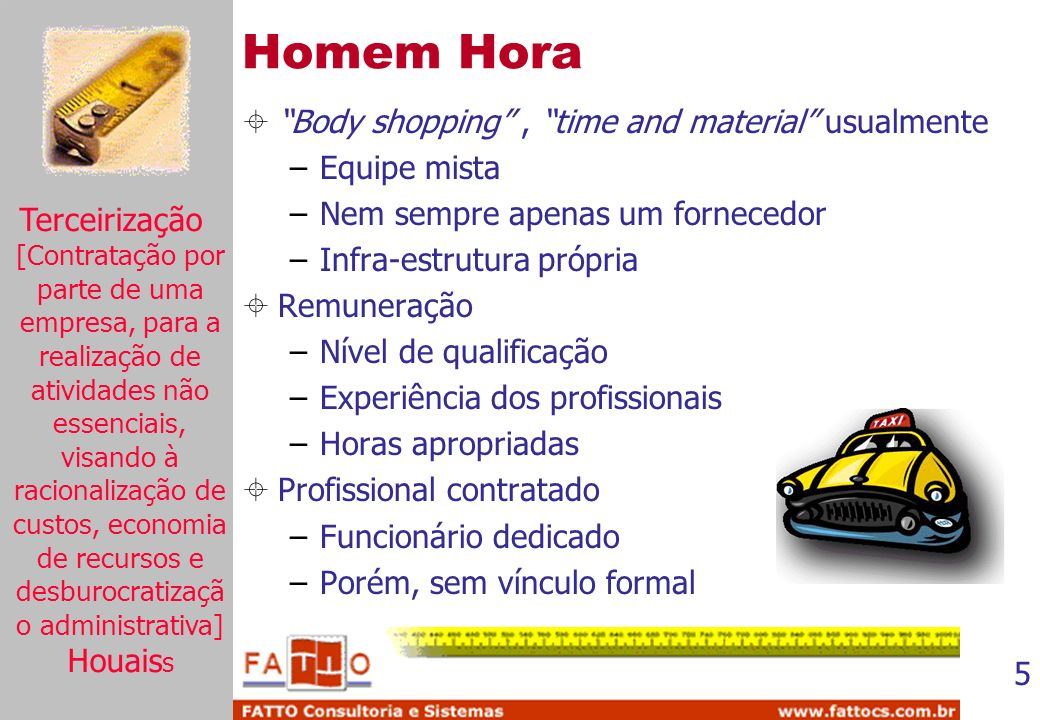 Homem Hora Body shopping , time and material usualmente