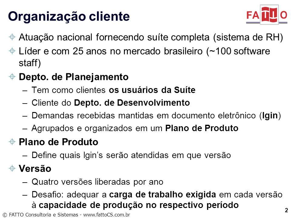 Organização cliente Atuação nacional fornecendo suíte completa (sistema de RH) Líder e com 25 anos no mercado brasileiro (~100 software staff)