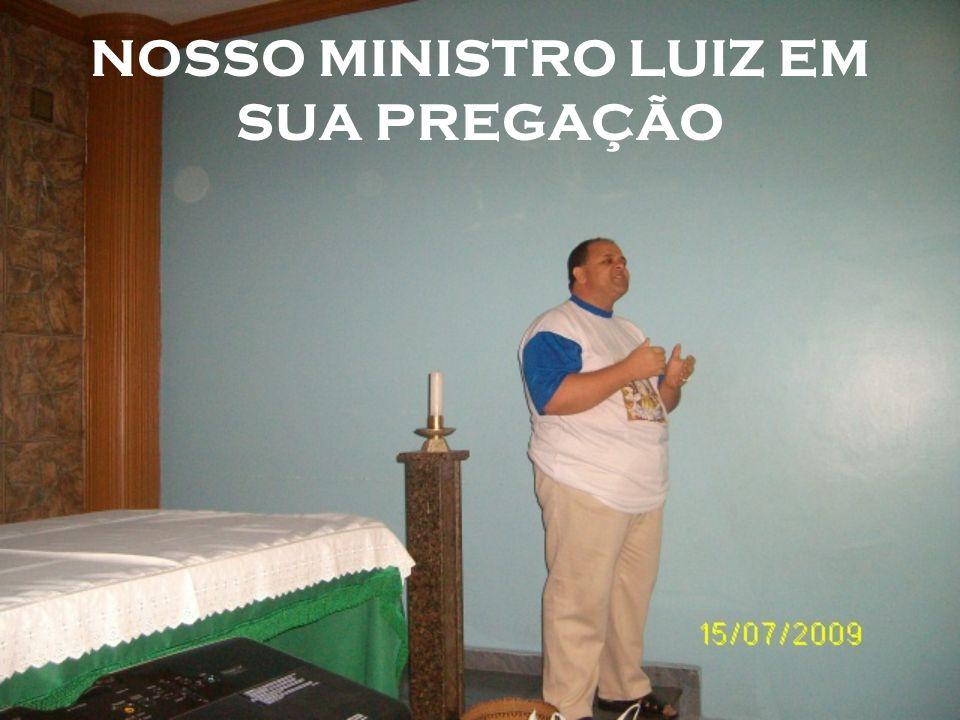 NOSSO MINISTRO LUIZ EM SUA PREGAÇÃO