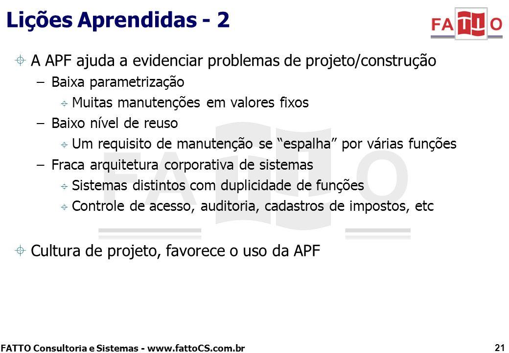 Lições Aprendidas - 2 A APF ajuda a evidenciar problemas de projeto/construção. Baixa parametrização.