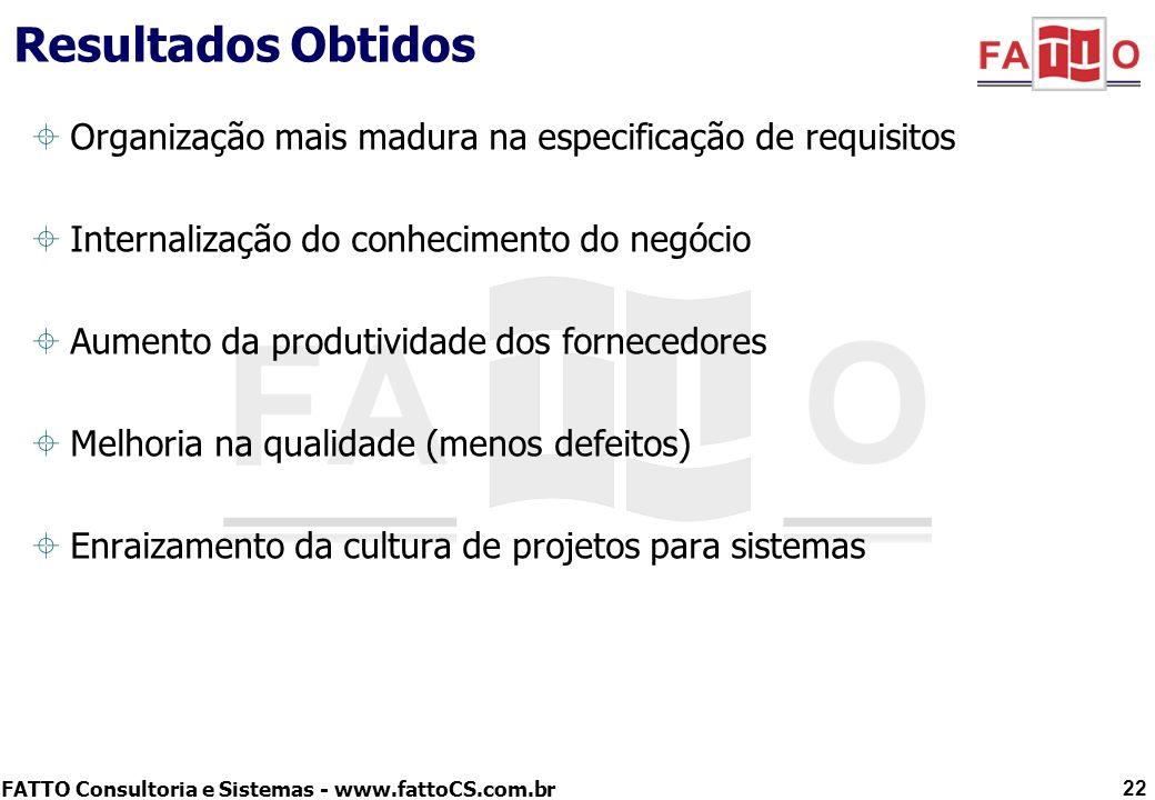 Resultados Obtidos Organização mais madura na especificação de requisitos. Internalização do conhecimento do negócio.