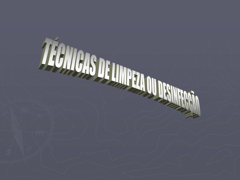 TÉCNICAS DE LIMPEZA OU DESINFECÇÃO