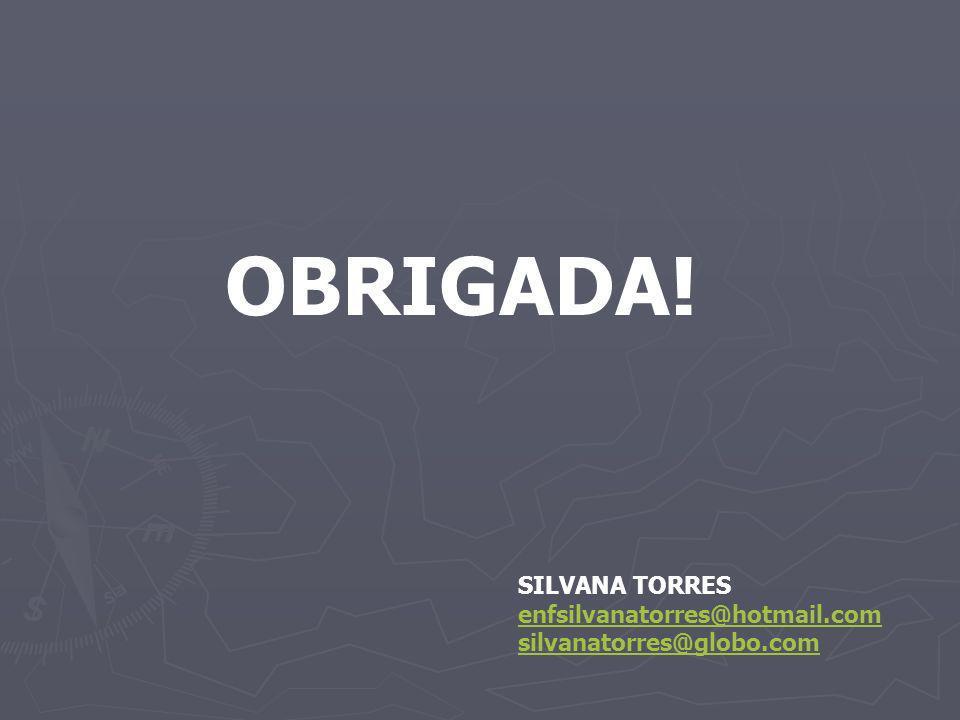 OBRIGADA! SILVANA TORRES enfsilvanatorres@hotmail.com