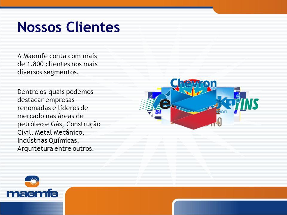 Nossos Clientes A Maemfe conta com mais de 1.800 clientes nos mais diversos segmentos.