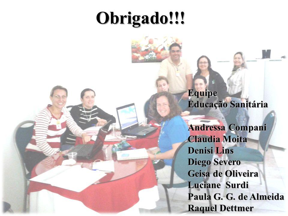 Obrigado!!! Equipe Educação Sanitária Andressa Compani Claudia Moita