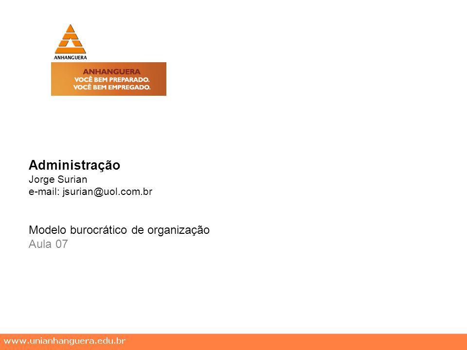 Administração Modelo burocrático de organização Aula 07 Jorge Surian