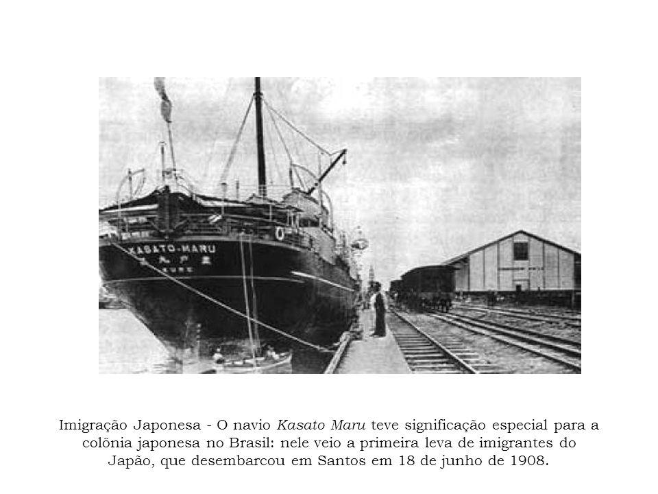 Imigração Japonesa - O navio Kasato Maru teve significação especial para a colônia japonesa no Brasil: nele veio a primeira leva de imigrantes do Japão, que desembarcou em Santos em 18 de junho de 1908.