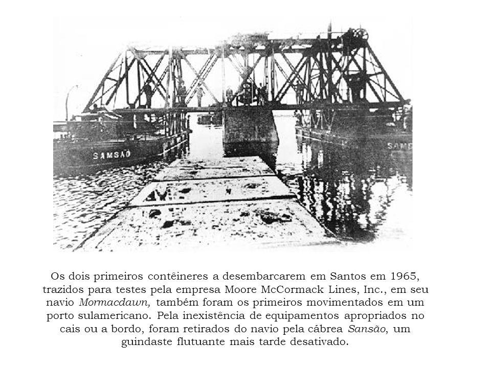 Os dois primeiros contêineres a desembarcarem em Santos em 1965, trazidos para testes pela empresa Moore McCormack Lines, Inc., em seu navio Mormacdawn, também foram os primeiros movimentados em um porto sulamericano.